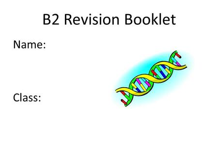 B2 Revision Booklet Name: Class:.