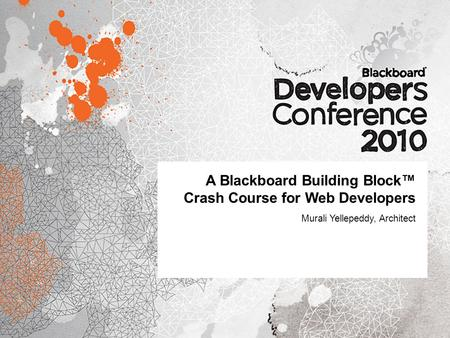 A Blackboard Building Block™ Crash Course for Web Developers Murali Yellepeddy, Architect.