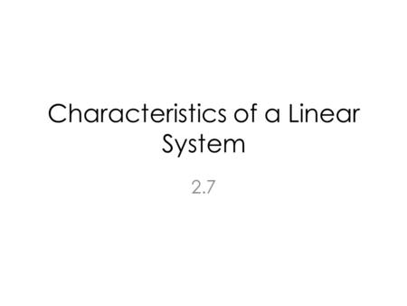 Characteristics of a Linear System 2.7. Topics Memory Invertibility Inverse of a System Causality Stability Time Invariance Linearity.