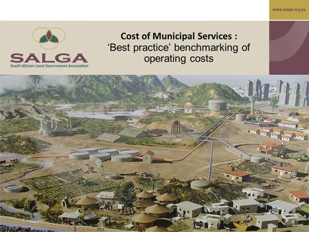 Www.salga.org.za Cost of Municipal Services : 'Best practice' benchmarking of operating costs.