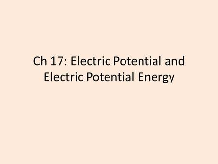Ch 17: Electric Potential and Electric Potential Energy