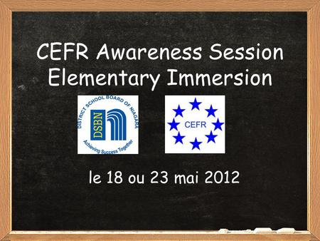 CEFR Awareness Session Elementary Immersion le 18 ou 23 mai 2012.