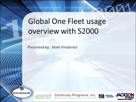 Global One Fleet usage overview with S2000 Presented by: Mark Friederick.