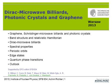 Dirac-Microwave Billiards, Photonic Crystals and Graphene Supported by DFG within SFB 634 S. Bittner, C. Cuno, B. Dietz, T. Klaus, M. Masi, M. Miski-Oglu,