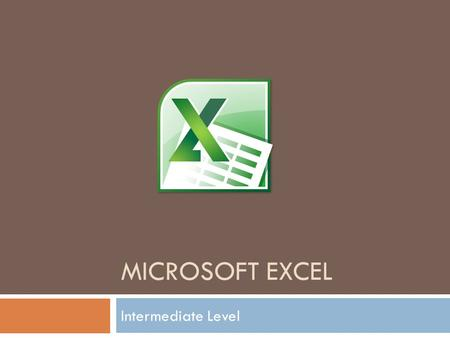 MICROSOFT EXCEL Intermediate Level. Today's Agenda  Intro Intro  Formulas Formulas  Graphs Graphs  More Information & Practice More Information &