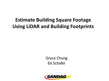 Estimate Building Square Footage Using LiDAR and Building Footprints Grace Chung Ed Schafer.