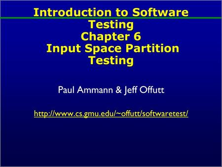 Introduction to Software Testing Chapter 6 Input Space Partition Testing Paul Ammann & Jeff Offutt
