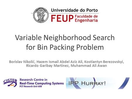 Variable Neighborhood Search for Bin Packing Problem Borislav Nikolić, Hazem Ismail Abdel Aziz Ali, Kostiantyn Berezovskyi, Ricardo Garibay Martinez, Muhammad.