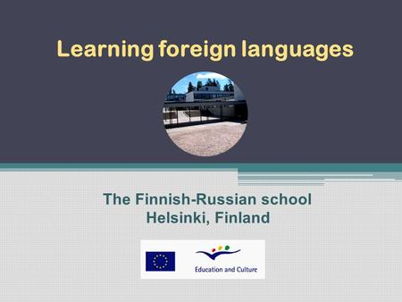 Learning foreign languages The Finnish-Russian school Helsinki, Finland.