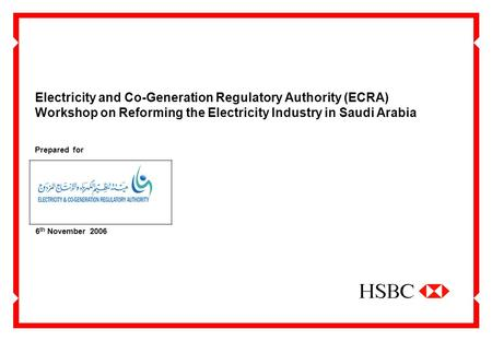Electricity and Co-Generation Regulatory Authority (ECRA) Workshop on Reforming the Electricity Industry in Saudi Arabia 6 th November 2006 Prepared for.