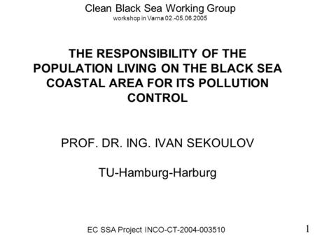 THE RESPONSIBILITY OF THE POPULATION LIVING ON THE BLACK SEA COASTAL AREA FOR ITS POLLUTION CONTROL PROF. DR. ING. IVAN SEKOULOV TU-Hamburg-Harburg 1 Clean.