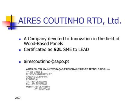 2007 AIRES COUTINHO RTD, Ltd. A Company devoted to Innovation in the field of Wood-Based Panels Certificated as S2L SME to LEAD