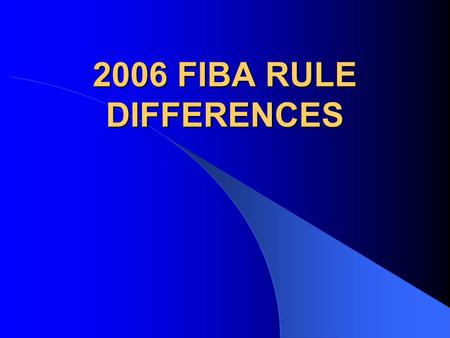 2006 FIBA RULE DIFFERENCES. ACKNOWLEDGEMENTS  PAUL DESHAIES – CABO NATIONAL INTERPRETER  NANCY ETHIER – FIBA OFFICIAL.