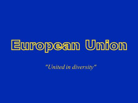 United in diversity. Function The European Union is an economical and political partnership between 27 countries, which altogether, cover up almost.