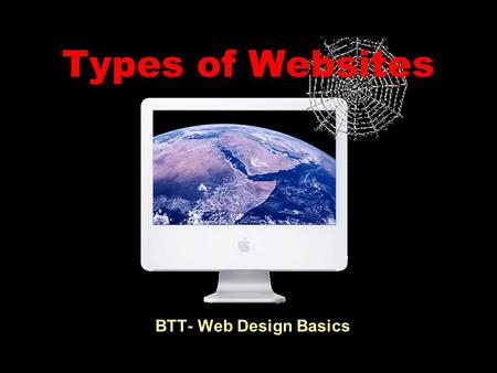 Types of Websites BTT- Web Design Basics. Business A Business site can market products or services, include customer support and/or preform sales transctions.