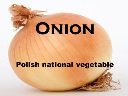 Onion Polish national vegetable. dible onion Edible onion - plant species belonging to the family Alliaceae. Originally from Central Asia, does not grow.