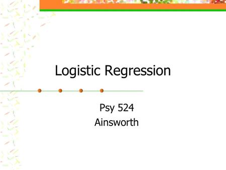 Logistic Regression Psy 524 Ainsworth. What is Logistic Regression? Form of regression that allows the prediction of discrete variables by a mix of continuous.