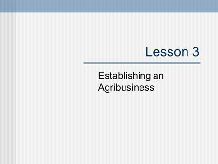 Lesson 3 Establishing an Agribusiness. Next Generation Science / Common Core Standards Addressed! CCSS.ELA Literacy.RST.9 ‐ 10.8 Assess the extent to.