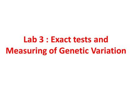 Lab 3 : Exact tests and Measuring of Genetic Variation.