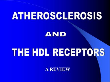 ATHEROSCLEROSIS THE HDL RECEPTORS A REVIEW AND