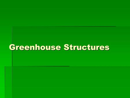 Greenhouse Structures.  What does your house provide you with?  What are the important features of a home that provide these things?  What should a.