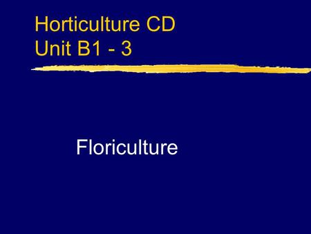 Horticulture CD Unit B1 - 3 Floriculture. Problem Area 1 Greenhouse Crop Production.