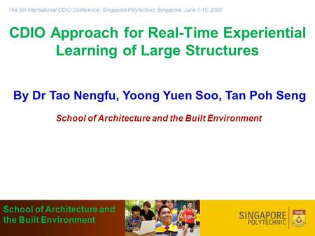 CDIO Approach for Real-Time Experiential Learning of Large Structures By Dr Tao Nengfu, Yoong Yuen Soo, Tan Poh Seng School of Architecture and the Built.