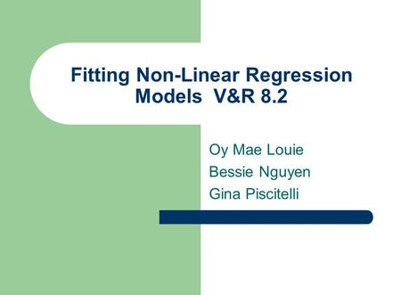 Fitting Non-Linear Regression ModelsV&R 8.2 Oy Mae Louie Bessie Nguyen Gina Piscitelli.