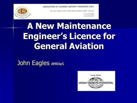 A New Maintenance Engineer's Licence for General Aviation John Eagles AMRAeS.