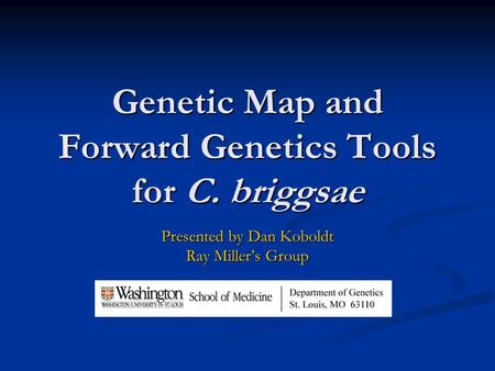 Genetic Map and Forward Genetics Tools for C. briggsae Presented by Dan Koboldt Ray Miller's Group.