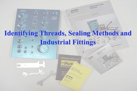 Identifying Threads, Sealing Methods and Industrial Fittings.