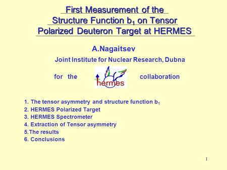 1 First Measurement of the Structure Function b 1 on Tensor Polarized Deuteron Target at HERMES A.Nagaitsev Joint Institute for Nuclear Research, Dubna.