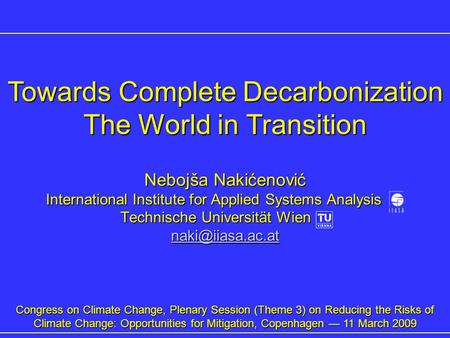 Nebojša Nakićenović International Institute for Applied Systems Analysis xx Technische Universität Wien xx Congress on Climate Change,