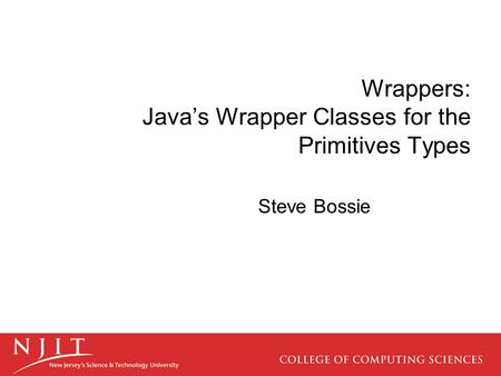 Wrappers: Java's Wrapper Classes for the Primitives Types Steve Bossie.