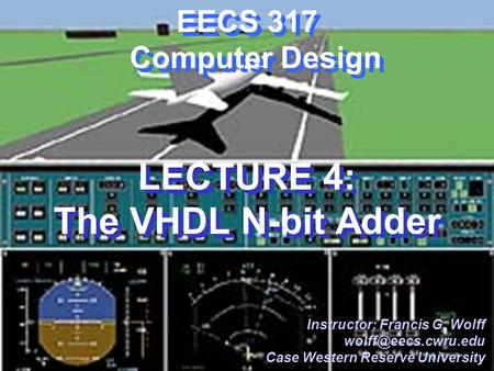 CWRU EECS 317 EECS 317 Computer Design LECTURE 4: The VHDL N-bit Adder Instructor: Francis G. Wolff Case Western Reserve University.