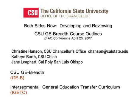 Both Sides NowDeveloping and Reviewing Both Sides Now: Developing and Reviewing CSU GE-Breadth Course Outlines CSU GE-Breadth Course Outlines CIAC Conference.