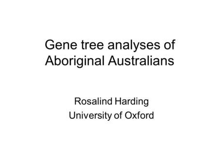 Gene tree analyses of Aboriginal Australians Rosalind Harding University of Oxford.