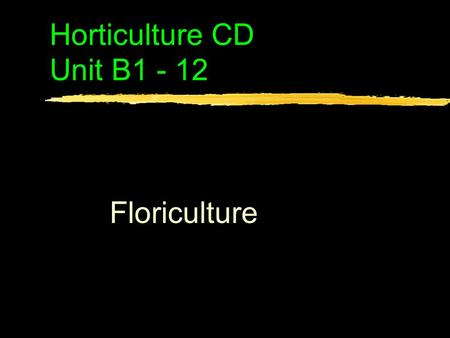 Horticulture CD Unit B1 - 12 Floriculture. Problem Area 1 Greenhouse Crop Production.