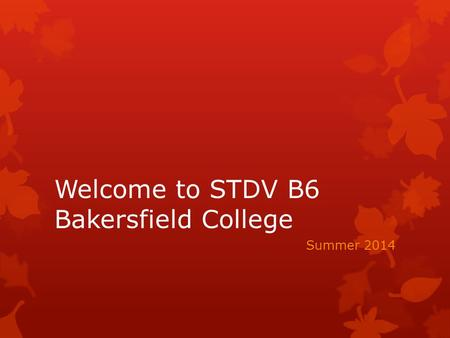 Welcome to STDV B6 Bakersfield College Summer 2014.