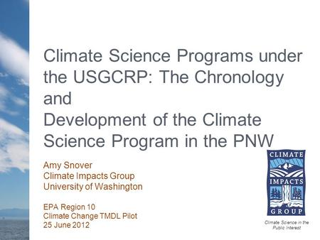 Climate Science Programs under the USGCRP: The Chronology and Development of the Climate Science Program in the PNW Climate Science in the Public Interest.