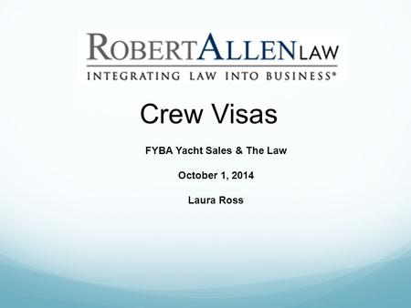 Crew Visas FYBA Yacht Sales & The Law October 1, 2014 Laura Ross.