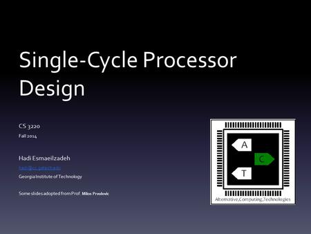 Single-Cycle Processor Design CS 3220 Fall 2014 Hadi Esmaeilzadeh Georgia Institute of Technology Some slides adopted from Prof. Milos.