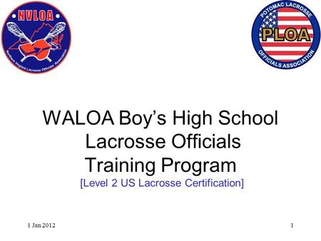 1 Jan 20121 WALOA Boy's High School Lacrosse Officials Training Program [Level 2 US Lacrosse Certification]
