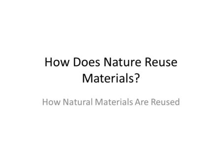 How Does Nature Reuse Materials?
