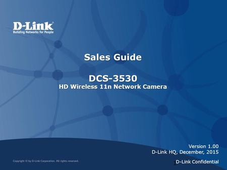 Sales Guide DCS-3530 HD Wireless 11n Network Camera 1 Version 1.00 D-Link HQ, December, 2015 D-Link Confidential.