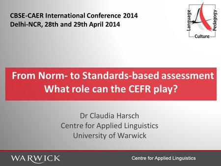 Centre for Applied Linguistics Dr Claudia Harsch Centre for Applied Linguistics University of Warwick From Norm- to Standards-based assessment What role.