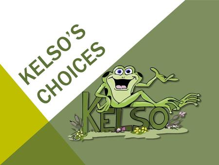 KELSO'S CHOICES. WHAT IT'S ALL ABOUT.. Kelso's Choices empowers YOU to use skills of conflict management at school, in the community and at home.