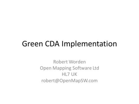 Green CDA Implementation Robert Worden Open Mapping Software Ltd HL7 UK