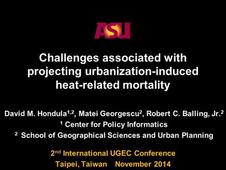 1 Challenges associated with projecting urbanization-induced heat-related mortality David M. Hondula 1,2, Matei Georgescu 2, Robert C. Balling, Jr. 2 1.