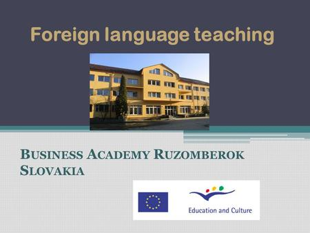 Foreign language teaching B USINESS A CADEMY R UZOMBEROK S LOVAKIA.